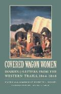 Covered Wagon Women Diaries & Letters from the Western Trails 1864 1868