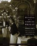 Dining with Marcel Proust A Practical Guide to French Cuisine of the Belle Epoque