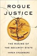 Rogue Justice The Making of the Security State