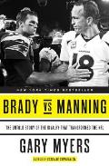 Brady vs Manning The Untold Story of the Rivalry That Transformed the NFL