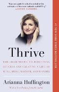 Thrive The Third Metric to Redefining Success & Creating a Life of Well Being Wisdom & Wonder