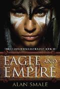 Eagle & Empire The Clash of Eagles Trilogy Book III