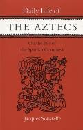 Daily Life of the Aztecs on the Eve of the Spanish Conquest On the Eve of the Spanish Conquest