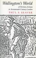 Wallington's World: A Puritan Artisan in Seventeenth-Century London