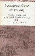 Writing the Scene of Speaking: Theories of Dialogue in the Late Italian Renaissance
