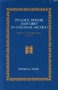 To Love Honor & Obey in Colonial Mexico Conflicts Over Marriage Choice 1574 1821