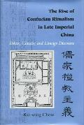 The Rise of Confucian Ritualism in Late Imperial China: Ethics, Classics, and Lineage Discourse
