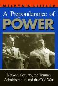Preponderance of Power National Security the Truman Administration & the Cold War
