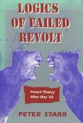 Logics of Failed Revolt French Theory After May 68