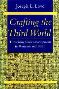 Crafting the Third World: Theorizing Underdevelopment in Rumania and Brazil