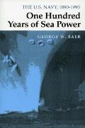 One Hundred Years of Sea Power The US Navy 1890 1990