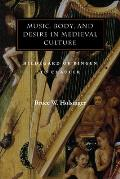Music, Body, and Desire in Medieval Culture: Hildegard of Bingen to Chaucer