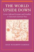 World Upside Down Cross Cultural Contact & Conflict in Sixteenth Century Peru