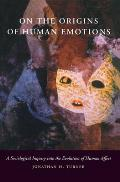 On the Origins of Human Emotions A Sociological Inquiry Into the Evolution of Human Affect