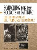 Searching for the Secrets of Nature: The Life and Works of Dr. Francisco Hern?ndez