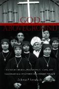 God Aboveground Catholic Church Postsocialist State & Transnational Processes In A Chinese Village