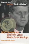Averting the Final Failure John F Kennedy & the Secret Cuban Missile Crisis Meetings