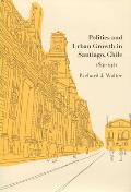 Politics and Urban Growth in Santiago, Chile, 1891-1941