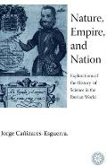 Nature Empire & Nation Explorations Of The History Of Science In The Iberian World