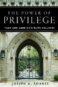 Power of Privilege Yale & Americas Elite Colleges