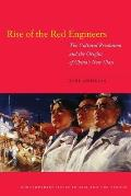 Rise of the Red Engineers The Cultural Revolution & the Origins of Chinas New Class