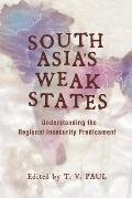 South Asias Weak States Understanding the Regional Insecurity Predicament