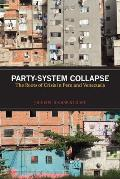 Party-System Collapse: The Roots of Crisis in Peru and Venezuela