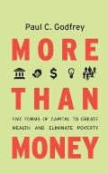 More Than Money: Five Forms of Capital to Create Wealth and Eliminate Poverty