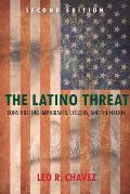 Latino Threat Constructing Immigrants Citizens & the Nation 2nd Edition