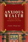 Anxious Wealth Money & Morality Among Chinas New Rich