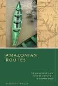 Amazonian Routes Indigenous Mobility & Colonial Communities in Northern Brazil