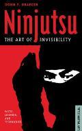 Ninjutsu The Art of Invisibility Facts Legends & Techniques