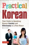 Practical Korean Your Guide to Speaking Korean Quickly & Effortlessly in a Few Hours