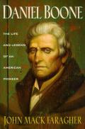 Daniel Boone The Life & Legend of an American Pioneer