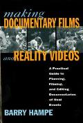 Making Documentary Films & Reality Videos A Practical Guide to Planning Filming & Editing Documentaries of Real Events