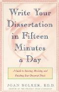 Writing Your Dissertation in Fifteen Minutes a Day A Guide to Starting Revising & Finishing Your Doctoral Thesis
