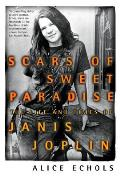 Scars of Sweet Paradise The Life & Times of Janis Joplin
