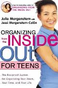 Organizing from the Inside Out for Teens The Foolproof System for Organizing Your Room Your Time & Your Life