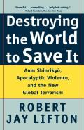 Destroying the World to Save It Aum Shinrikyo Apocalyptic Violence & the New Global Terrorism