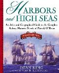 Harbors & High Seas 3rd Edition An Atlas & Georgraphical Guide to the Complete Aubrey Maturin Novels of Patrick OBrian Third Edition