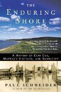 Enduring Shore A History of Cape Cod Marthas Vineyard & Nantucket