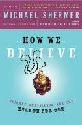 How We Believe 2nd Edition Science Skepticism & the Search for God