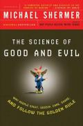 Science of Good & Evil Why People Cheat Gossip Care Share & Follow the Golden Rule