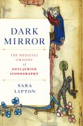 Dark Mirror The Medieval Origins of Anti Jewish Iconography