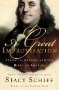 Great Improvisation Franklin France & the Birth of America