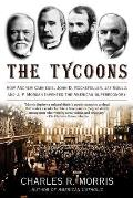 Tycoons How Andrew Carnegie John D Rockefeller Jay Gould & J P Morgan Invented the American Supereconomy