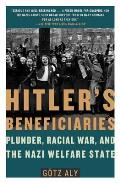 Hitlers Beneficiaries Plunder Racial War & the Nazi Welfare State