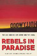 Rebels in Paradise The Los Angeles Art Scene & the 1960s - Signed Edition