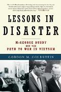 Lessons In Disaster McGeorge Bundy & the Path to War in Vietnam