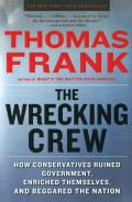 Wrecking Crew How Conservatives Ruined Government Enriched Themselves & Beggared the Nation